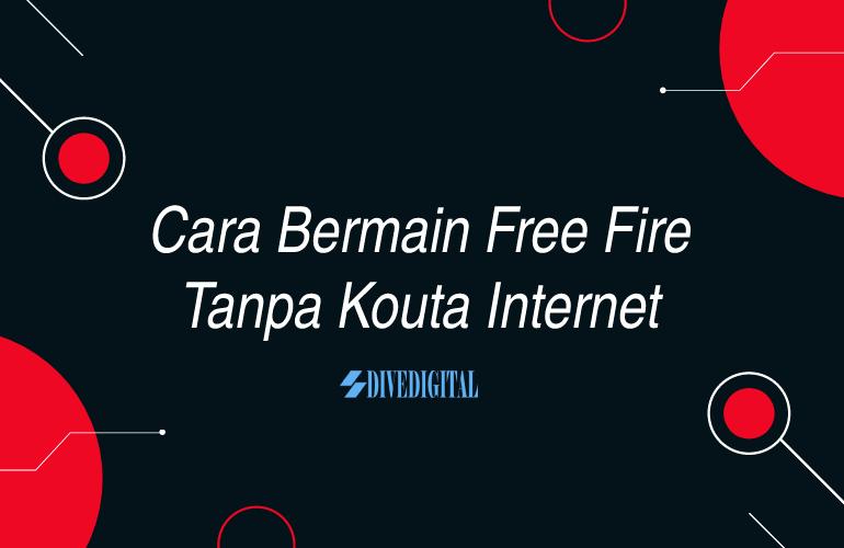 cara bermain free fire tanpa kouta internet